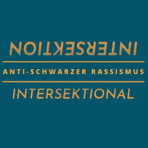 Schriftgrafik: Anti-Schwarzer Rassismus intersektional